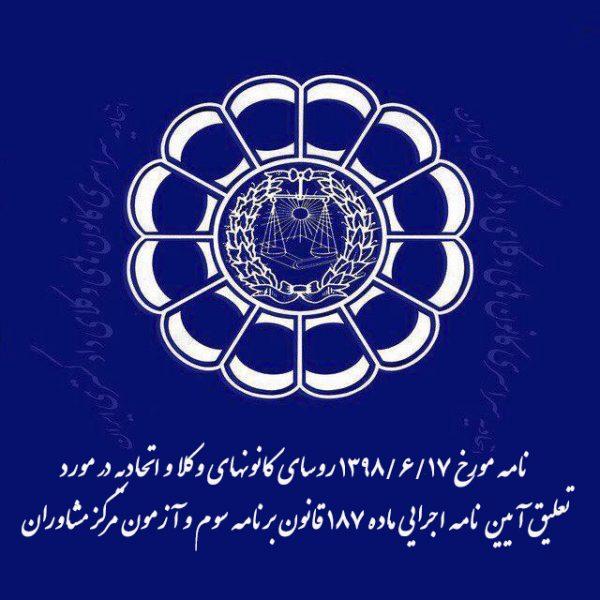 نامه مورخ ۱۳۹۸/۶/۱۷ روسای کانونهای وکلا و اتحادیه در مورد تعلیق آیین نامه اجرایی ماده ۱۸۷ قانون برنامه سوم و آزمون مرکز مشاوران